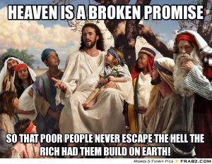 frabz-heaven-is-a-broken-promise-so-that-poor-people-never-escape-the--6fe93d